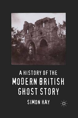 Hay, Simon - A History of the Modern British Ghost Story, e-bok