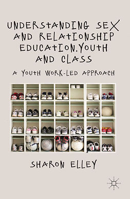 Elley, Sharon - Understanding Sex and Relationship Education, Youth and Class, e-bok