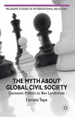 Tepe, Daniela - The Myth about Global Civil Society, e-bok