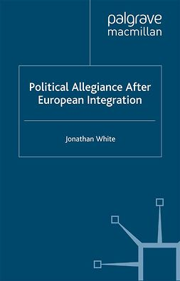 White, Jonathan - Political Allegiance After European Integration, ebook