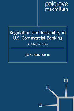 Hendrickson, Jill M. - Regulation and Instability in U.S. Commercial Banking, ebook