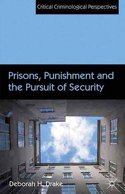 Drake, Deborah H. - Prisons, Punishment and the Pursuit of Security, ebook