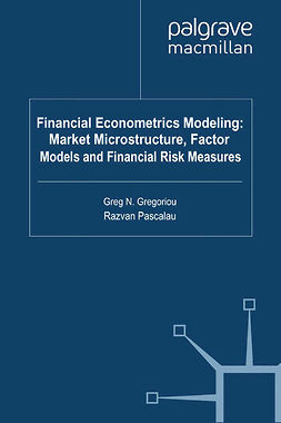 Gregoriou, Greg N. - Financial Econometrics Modeling: Market Microstructure, Factor Models and Financial Risk Measures, ebook