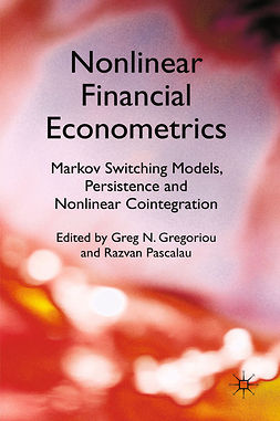 Gregoriou, Greg N. - Nonlinear Financial Econometrics: Markov Switching Models, Persistence and Nonlinear Cointegration, ebook