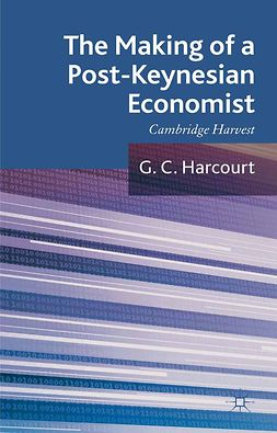 Harcourt, G C - The Making of a Post-Keynesian Economist: Cambridge Harvest, ebook