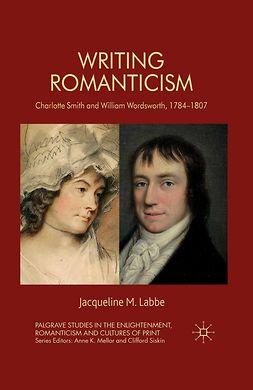 Labbe, Jacqueline M. - Writing Romanticism, e-bok