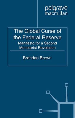 Brown, Brendan - The Global Curse of the Federal Reserve, ebook