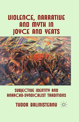 Balinisteanu, Tudor - Violence, Narrative and Myth in Joyce and Yeats, ebook