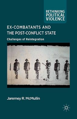 McMullin, Jaremey R. - Ex-Combatants and the Post-Conflict State, e-bok