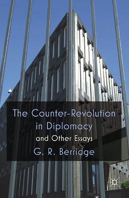 Berridge, G. R. - The Counter-Revolution in Diplomacy and other essays, e-kirja