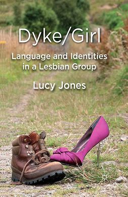 Jones, Lucy - Dyke/Girl: Language and Identities in a Lesbian Group, ebook
