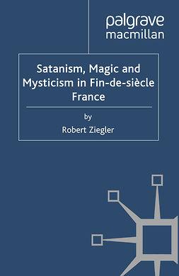 Ziegler, Robert - Satanism, Magic and Mysticism in Fin-de-siècle France, e-bok