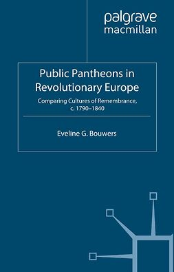 Bouwers, Eveline G. - Public Pantheons in Revolutionary Europe, ebook