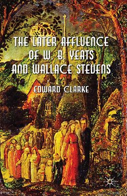 Clarke, Edward - The Later Affluence of W. B. Yeats and Wallace Stevens, ebook
