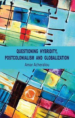 Acheraïou, Amar - Questioning Hybridity, Postcolonialism and Globalization, ebook