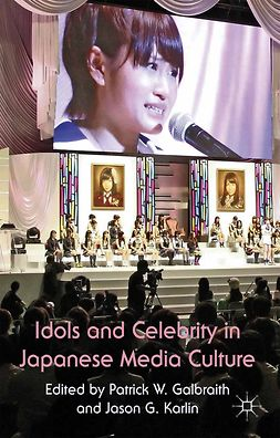 Galbraith, Patrick W. - Idols and Celebrity in Japanese Media Culture, ebook
