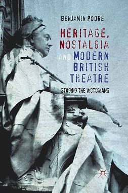 Poore, Benjamin - Heritage, Nostalgia and Modern British Theatre, ebook