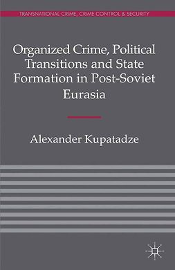Kupatadze, Alexander - Organized Crime, Political Transitions and State Formation in Post-Soviet Eurasia, ebook