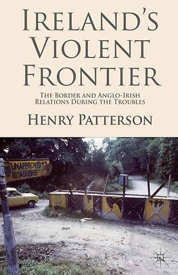 Patterson, Henry - Ireland's Violent Frontier, ebook