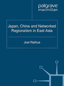 Rathus, Joel - Japan, China and Networked Regionalism in East Asia, e-bok
