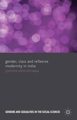 Belliappa, Jyothsna Latha - Gender, Class and Reflexive Modernity in India, ebook