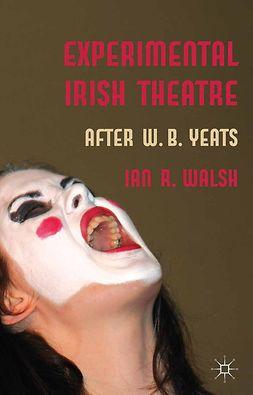 Walsh, Ian R. - Experimental Irish Theatre, ebook