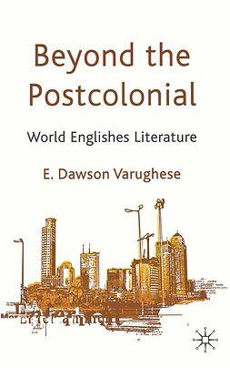 Varughese, E. Dawson - Beyond the Postcolonial, e-kirja
