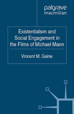 Gaine, Vincent M. - Existentialism and Social Engagement in the Films of Michael Mann, ebook