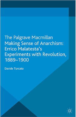 Turcato, Davide - Making Sense of Anarchism: Errico Malatesta's Experiments with Revolution, 1889–1900, ebook