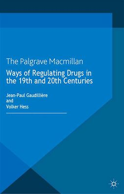 Gaudillière, Jean-Paul - Ways of Regulating Drugs in the 19th and 20th Centuries, ebook