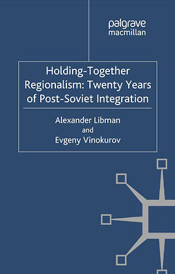 Libman, Alexander - Holding-Together Regionalism: Twenty Years of Post-Soviet Integration, ebook