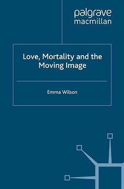 Wilson, Emma - Love, Mortality and the Moving Image, ebook