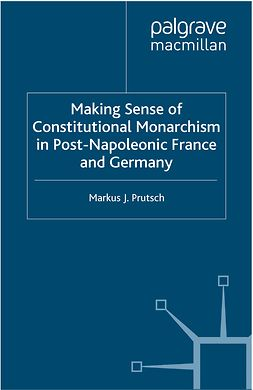 Prutsch, Markus J. - Making Sense of Constitutional Monarchism in Post-Napoleonic France and Germany, ebook