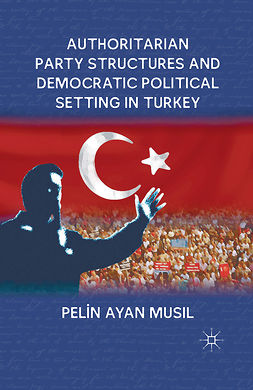 Musil, Pelin Ayan - Authoritarian Party Structures and Democratic Political Setting in Turkey, ebook