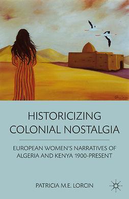 Lorcin, Patricia M. E. - Historicizing Colonial Nostalgia, ebook