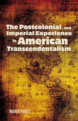 Paryz, Marek - The Postcolonial and Imperial Experience in American Transcendentalism, ebook