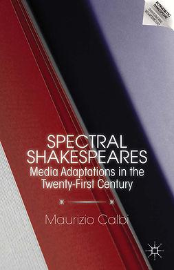 Calbi, Maurizio - Spectral Shakespeares, ebook