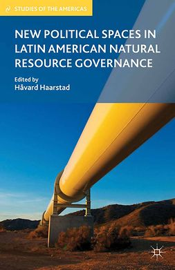 Haarstad, Håvard - New Political Spaces in Latin American Natural Resource Governance, ebook