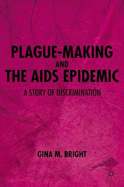 Bright, Gina M. - Plague-Making and the AIDS Epidemic: A Story of Discrimination, ebook
