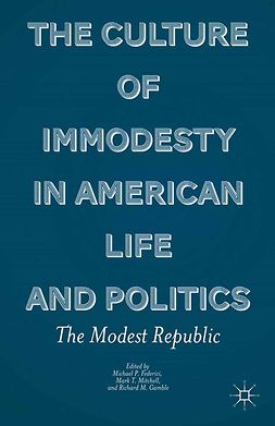 Federici, Michael P. - The Culture of Immodesty in American Life and Politics, e-kirja