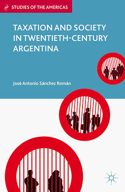 Román, José Antonio Sánchez - Taxation and Society in Twentieth-Century Argentina, ebook