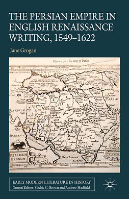 Grogan, Jane - The Persian Empire in English Renaissance Writing, 1549–1622, ebook