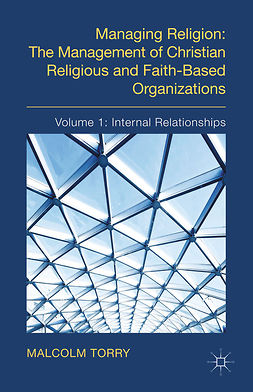 Torry, Malcolm - Managing Religion: The Management of Christian Religious and Faith-Based Organizations, ebook