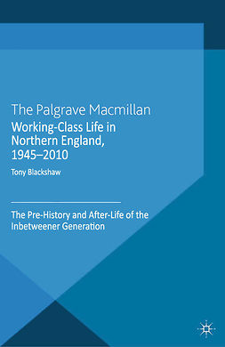 Blackshaw, Tony - Working-Class Life in Northern England, 1945–2010, e-bok