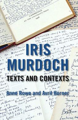 Horner, Avril - Iris Murdoch: Texts and Contexts, e-kirja