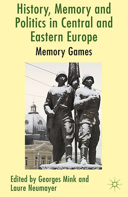 Mink, Georges - History, Memory and Politics in Central and Eastern Europe, e-bok