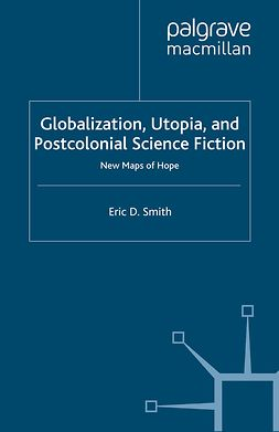 Smith, Eric D. - Globalization, Utopia, and Postcolonial Science Fiction, e-bok