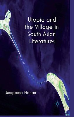Mohan, Anupama - Utopia and the Village in South Asian Literatures, ebook