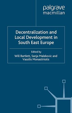 Bartlett, Will - Decentralization and Local Development in South East Europe, ebook