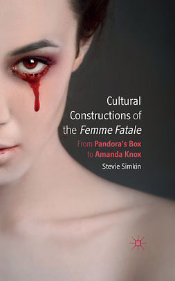 "Simkin, Stevie - Cultural Constructions of the <Emphasis Type=""Italic"">Femme Fatale</Emphasis>, ebook"